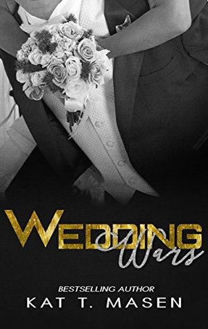 Wedding Wars by Kat T. Masen