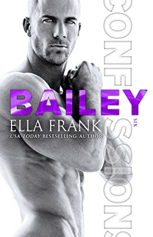 Bailey (Confessions #6) by Ella Frank
