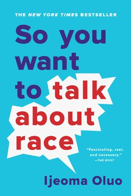 So You Want to Talk About Race by Ijeoma Oluo Blue cover