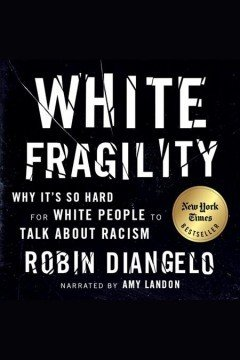 White Fragility- Why It's So Hard for White People to Talk About Racism by Robin DiAngelo, Michael Eric Dyson (Foreword)
