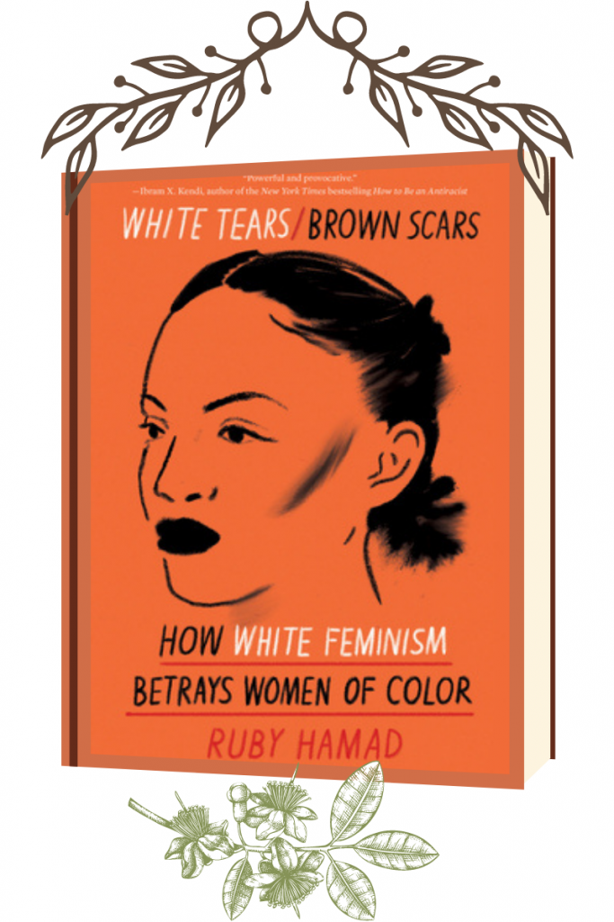 White Tears/Brown Scars: How White Feminism Betrays Women of Colour