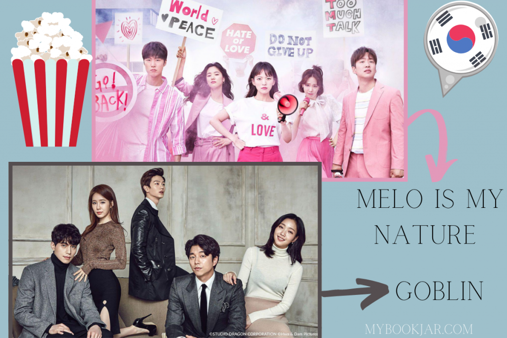 K-dramas: Melo is My Nature & Goblin
