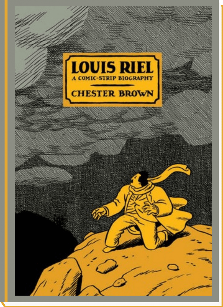 Louis Riel: A Comic-Strip Biography (Louis Riel) by Chester Brown