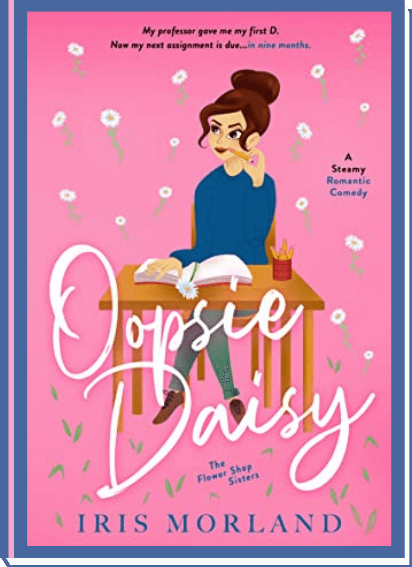 Oopsie Daisy (The Flower Shop Sisters #3) by Iris Morland