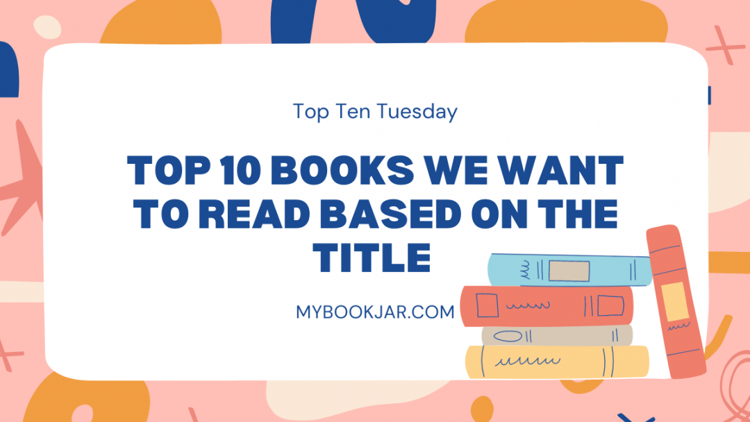 Top 10 Books We Want to Read Based on the Title
