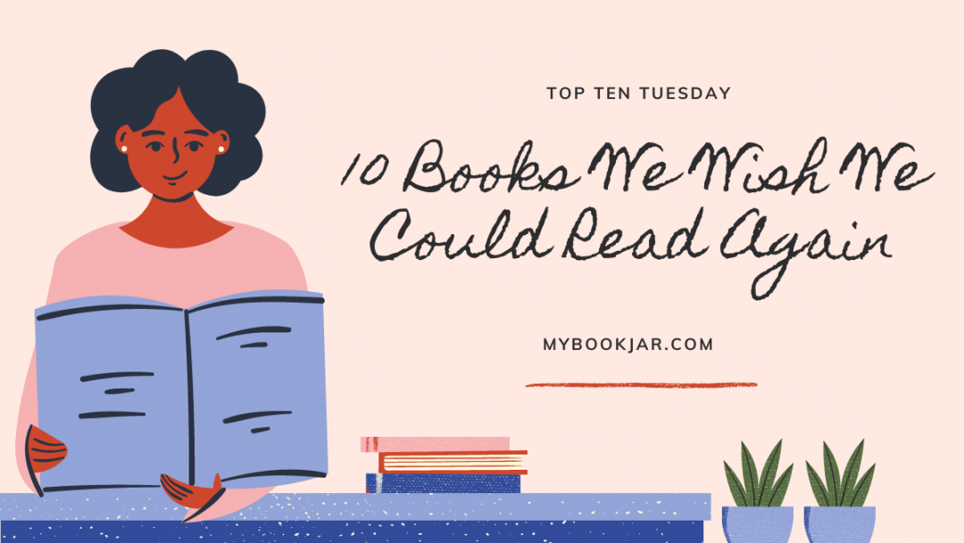 10 Books We Wish We Could Read Again